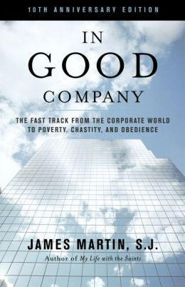 In Good Company, 10th Anniversary Edition: The Fast Track from the Corporate World to Poverty, Chastity, and Obedience
