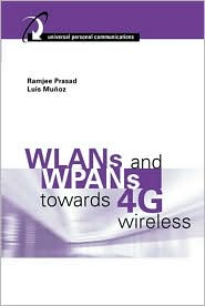 WLANs and WPANs Towards 4G Wireless (Universal Personal Communications Series)