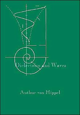Dielectrics and waves Arthur Robert Von Hippel