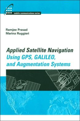 Applied Satellite Navigation Using GPS, GALILEO, and Augmentation Systems (Mobile Communications Series)