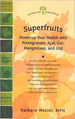 Superfruits: Power-Up Your Health with Pomegranate, Acai, Gac, Mangosteen, and Goji
