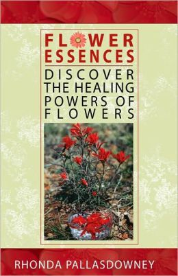 Flower Essences: Discover the Healing Powers of Flowers