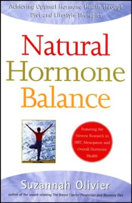 Natural Hormone Balance: Achieving Optimal Hormone Health through Diet and Lifestyle Therapies