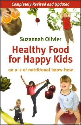 Healthy Food for Happy Kids: An A-Z of Nutritional Know-How