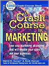 A Crash Course In Marketing: Low Cost Marketing Strategies That Will Double Your Sales-Not Your Expenses