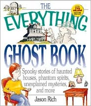 The Everything Ghost Book: Spooky Stories of Haunted Houses, Phantom Spirits, Unexplained Mysteries and More