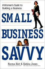 Small Business Savvy: A Woman's Guide to Building a Business