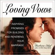 Loving Vows: Inspiring Promises for Building and Renewing Your Marriage