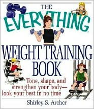 The Everything Weight Training Book: Tone, Shape, and Strengthen Your Body, Look Your Best in No Time