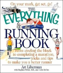 The Everything Running Book: From Circling the Block to Completing a Marathon, Tricks and Tips to Make you a Better Runner