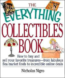 Everything Collectibles Book: Buy and Sell Your Favorite Treasures from Fabulous Flea Market Finds to Incredible Online Deals