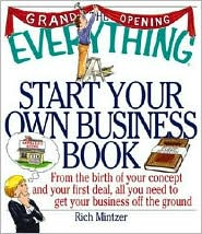 The Everything® Start Your Own Business Book: From the Birth of Your Concept and Your First Deal, All You Need to Get Your Business off the Ground