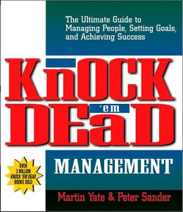 Knock Em Dead Management: The Ultimate Guide to Managing People, Setting Goals, and Achieving Success
