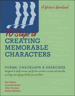 Ten Steps to Creating Memorable Characters: Forms, Checklists and Exercises
