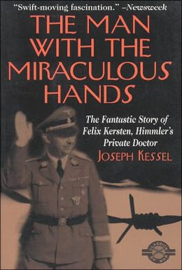Man With the Miraculous Hands: The Fantastic Story of Felix Kersten, Himmler's Private Doctor