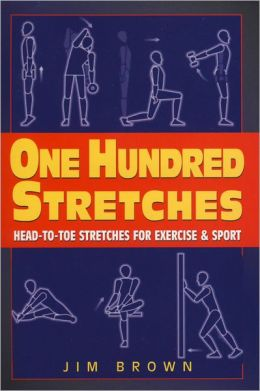 One Hundred Stretches: Head to Toe Stretches for Exercises & Sports