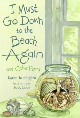 I Must Go Down to the Beach Again: And Other Poems Karen Jo Shapiro and Judy Love