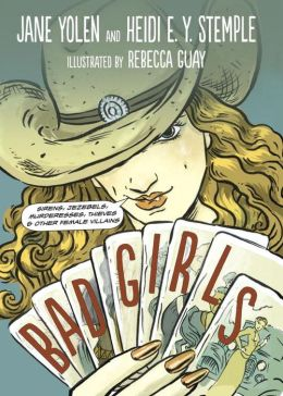 Bad Girls: Sirens, Jezebels, Murderesses, and Other Female Villains