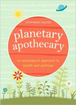 Planetary Apothecary: An Astrological Approach to Health and Wellness