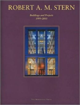 Robert A. M. Stern: Buildings and Projects 1999-2002