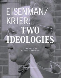 Eisenman/Krier: Two Ideologies