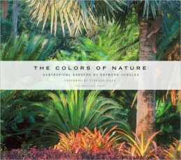 Colors of Nature: Subtropical Gardens by Raymond Jungles