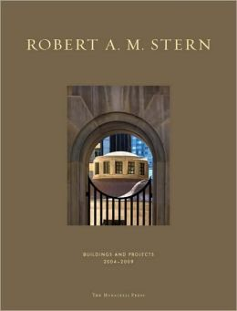 Robert A. M. Stern: Buildings & Projects 2004-2009