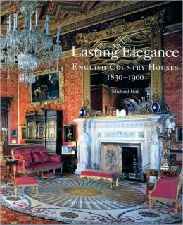 Lasting Elegance: English Country Houses 1830-1900