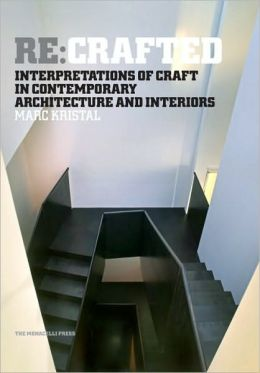 Re:Crafted: Interpretations of Craft in Contemporary Architecture and Interiors