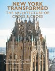 Book Cover Image. Title: New York Transformed:  The Architecture of Cross & Cross, Author: Peter Pennoyer