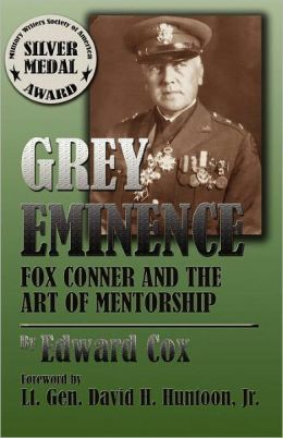Grey Eminence: Fox Conner and the Art of Mentorship