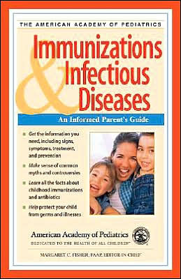 American Academy of Pediatrics: Immunizations & Infectious Diseases: An Informed Parent's Guide