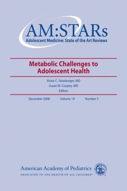 Metabolic Challenges in Adolescent Health: Adolescent Medicine: State of the Art Reviews: Dec 2008, Vol 19, No 3