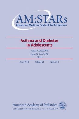 Asthma and Diabetes in Adolescents: Adolescent Medicine: State of the Art Reviews