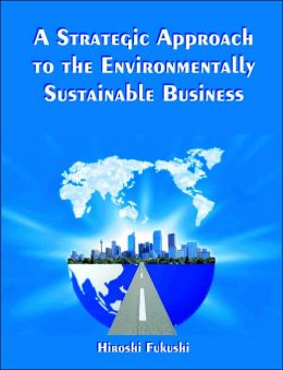 A Strategic Approach To The Environmentally Sustainable Business