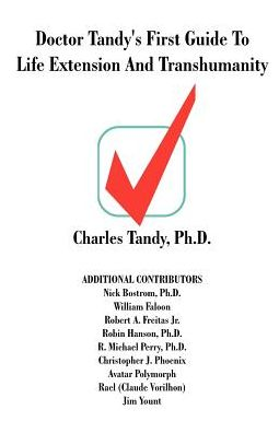 Doctor Tandy's First Guide To Life Extension And Transhumanity