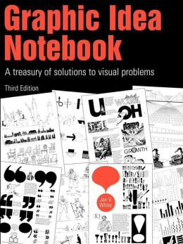 Graphic Idea Notebook: A Treasury of Solutions to Visual Problems