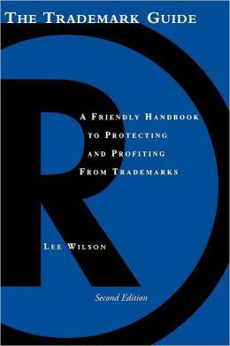 The Trademark Guide: The Friendly Handbook for Protecting & Profiting from Trademarks
