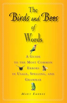 Birds and Bees of Words: A Guide to the Most Common Errors in Usage, Spelling, and Grammar