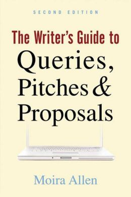 The Writer's Guide to Queries, Pitches and Proposals, Second Edition