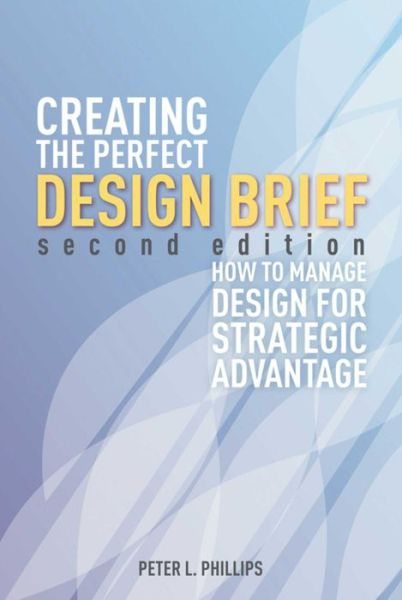 Creating the Perfect Design Brief: How to Manage Design for Stragegic Advantage