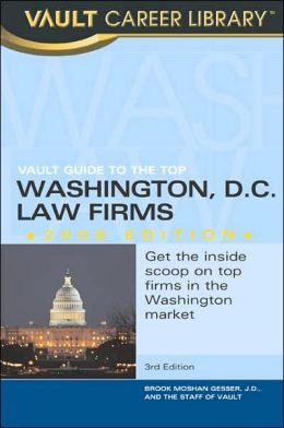 Vault Guide to the Top Washington DC Law Firms, 2008 Edition