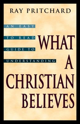 What a Christian Believes: An Easy to Read Guide to Understanding