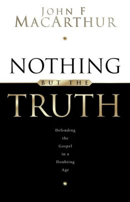 Nothing but the Truth: Defending the Gospel in a Doubting Age