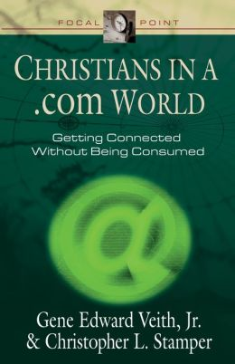 Christians in a .com World: Getting Connected without Being Consumed