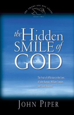The Hidden Smile of God: The Fruit of Affliction in the Lives of John Bunyan, William Cowper and David Brainerd