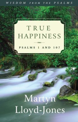 True Happiness: Wisdom from the Psalms