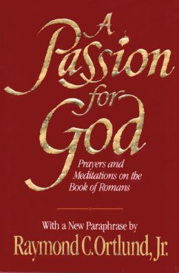 A Passion for God: Prayers and Meditations on the Book of Romans