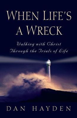 When Life's a Wreck: Walking with Christ Through the Trails of Life
