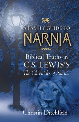 A Family Guide to Narnia: Biblical Truths in C. S. Lewis's the Chronicles of Narnia